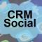 Qu'est-ce que le CRM Social?